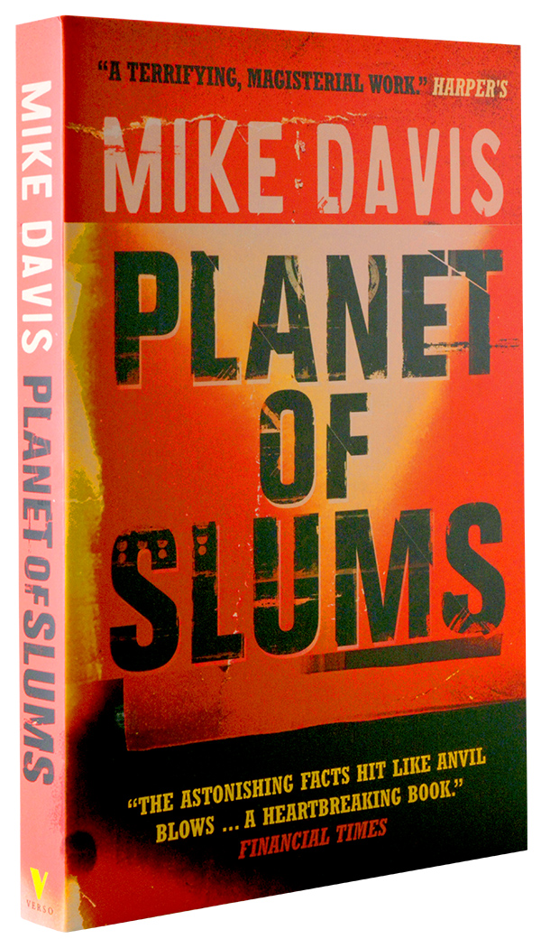 an analysis of mike davis book planet of the slums Mike davis is the author of several books including planet of slums, city of quartz, ecology of fear, late victorian holocausts, and magical urbanism he was recently awarded a macarthur fellowship he was recently awarded a macarthur fellowship.